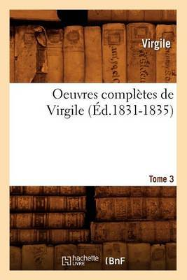 Oeuvres Completes de Virgile. Tome 3 (Ed.1831-1835)