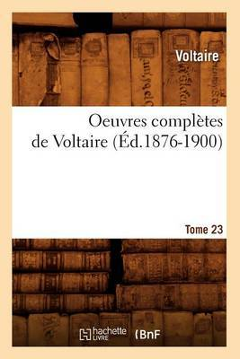 Oeuvres Completes de Voltaire.... Tome 23 (Ed.1876-1900)