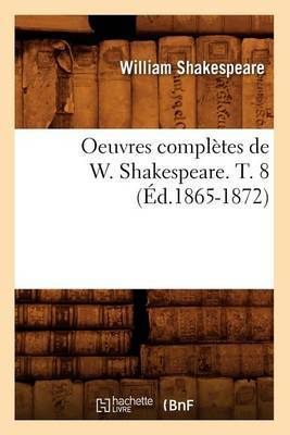 Oeuvres Completes de W. Shakespeare. T. 8 (Ed.1865-1872)