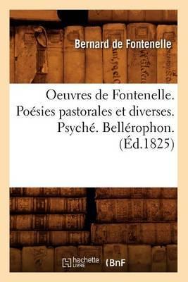 Oeuvres de Fontenelle. Poesies Pastorales Et Diverses. Psyche. Bellerophon. (Ed.1825)
