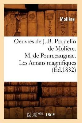 Oeuvres de J.-B. Poquelin de Moliere. M. de Pourceaugnac. Les Amans Magnifiques
