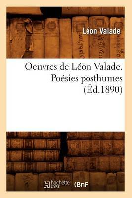 Oeuvres de Leon Valade. Poesies Posthumes (Ed.1890)