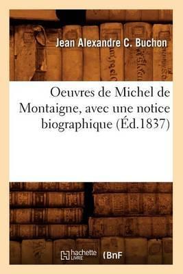 Oeuvres de Michel de Montaigne, Avec Une Notice Biographique (Ed.1837)