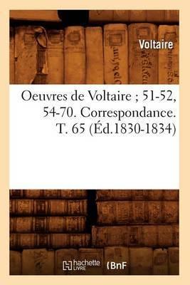 Oeuvres de Voltaire; 51-52, 54-70. Correspondance. T. 65 (Ed.1830-1834)