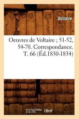 Oeuvres de Voltaire; 51-52, 54-70. Correspondance. T. 66 (Ed.1830-1834)