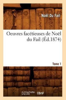 Oeuvres Facetieuses de Noel Du Fail. Tome 1 (Ed.1874)