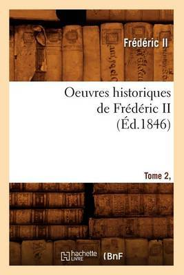 Oeuvres Historiques de Frederic II. Tome 2, [1] (Ed.1846)