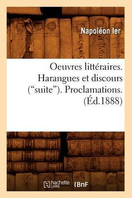 Oeuvres Litteraires. Harangues Et Discours (Suite). Proclamations. (Ed.1888)