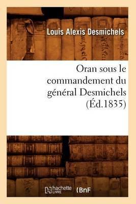 Oran Sous Le Commandement Du General Desmichels (Ed.1835)