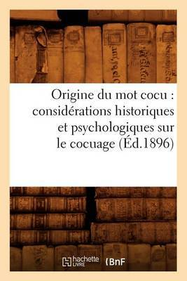 Origine Du Mot Cocu: Considerations Historiques Et Psychologiques Sur Le Cocuage (Ed.1896)