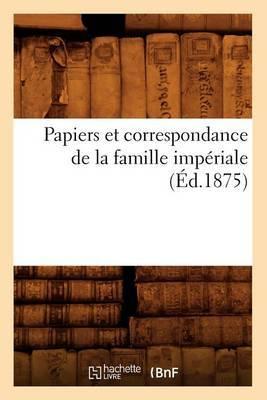Papiers Et Correspondance de La Famille Imperiale (Ed.1875)