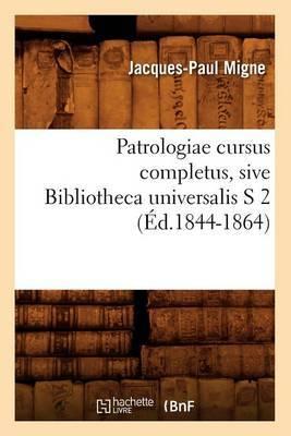 Patrologiae Cursus Completus, Sive Bibliotheca Universalis S 2 (Ed.1844-1864)