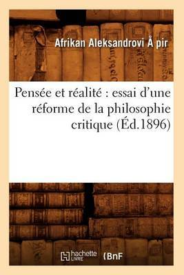 Pensee Et Realite: Essai D'Une Reforme de La Philosophie Critique (Ed.1896)