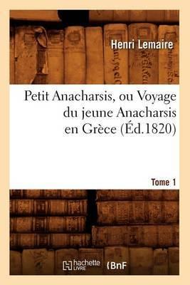 Petit Anacharsis, Ou Voyage Du Jeune Anacharsis En Grece. Tome 1 (Ed.1820)