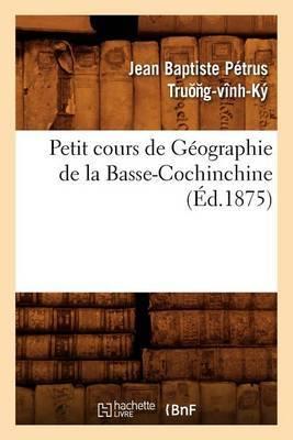 Petit Cours de Geographie de La Basse-Cochinchine (Ed.1875)