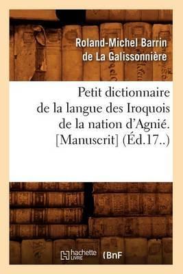 Petit Dictionnaire de La Langue Des Iroquois de La Nation D'Agnie. [Manuscrit] (Ed.17..)