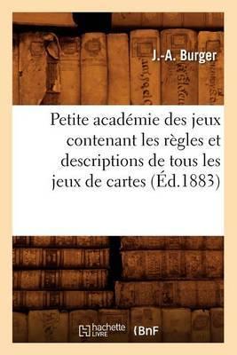 Petite Academie Des Jeux Contenant Les Regles Et Descriptions de Tous Les Jeux de Cartes (Ed.1883)