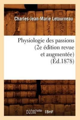 Physiologie Des Passions (2e Edition Revue Et Augmentee) (Ed.1878)