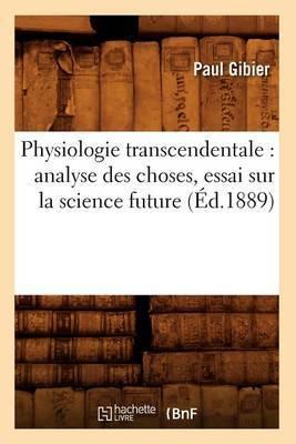 Physiologie Transcendentale: Analyse Des Choses, Essai Sur La Science Future (Ed.1889)