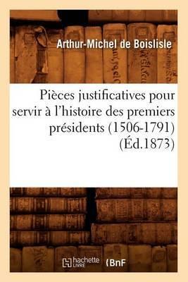 Pieces Justificatives Pour Servir A L'Histoire Des Premiers Presidents (1506-1791) (Ed.1873)
