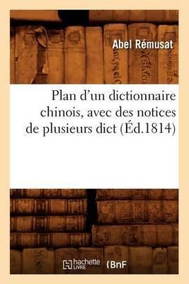 Plan D'Un Dictionnaire Chinois, Avec Des Notices de Plusieurs Dict (Ed.1814)