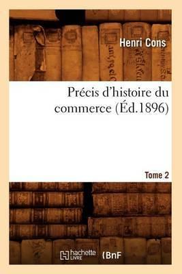 Precis D'Histoire Du Commerce. Tome 2 (Ed.1896)