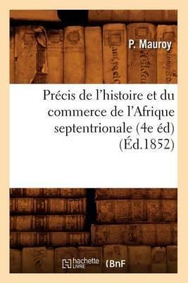 Precis de L'Histoire Et Du Commerce de L'Afrique Septentrionale (4e Ed) (Ed.1852)
