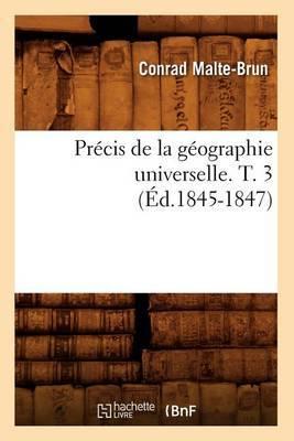 Precis de La Geographie Universelle . T. 3 (Ed.1845-1847)