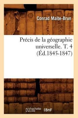 Precis de La Geographie Universelle . T. 4 (Ed.1845-1847)