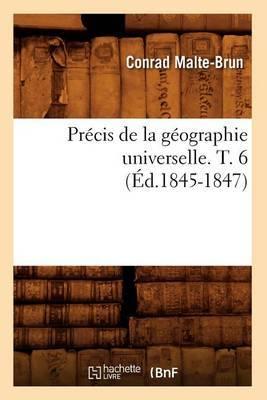 Precis de La Geographie Universelle . T. 6 (Ed.1845-1847)