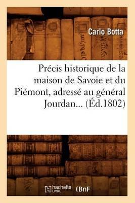 Precis Historique de La Maison de Savoie Et Du Piemont, Adresse Au General Jourdan (Ed.1802)