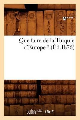 Que Faire de La Turquie D'Europe ? (Ed.1876)