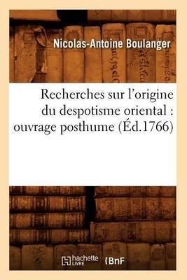 Recherches Sur L'Origine Du Despotisme Oriental: Ouvrage Posthume (Ed.1766)
