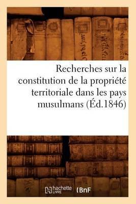 Recherches Sur La Constitution de La Propriete Territoriale Dans Les Pays Musulmans (Ed.1846)