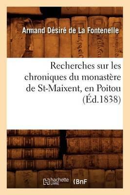 Recherches Sur Les Chroniques Du Monastere de St-Maixent, En Poitou (Ed.1838)