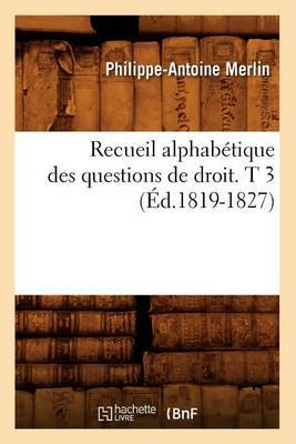 Recueil Alphabetique Des Questions de Droit. T 3 (Ed.1819-1827)