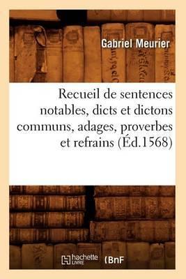 Recueil de Sentences Notables, Dicts Et Dictons Communs, Adages, Proverbes Et Refrains (Ed.1568)