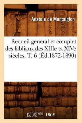 Recueil General Et Complet Des Fabliaux Des Xiiie Et Xive Siecles. T. 6 (Ed.1872-1890)