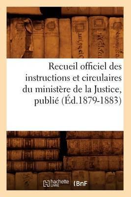 Recueil Officiel Des Instructions Et Circulaires Du Ministere de La Justice, Publie (Ed.1879-1883)
