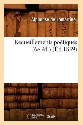 Recueillements Poetiques (6e Ed.) (Ed.1839)