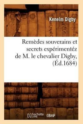 Remedes Souverains Et Secrets Experimentez de M. le Chevalier Digby,