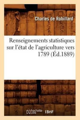 Renseignements Statistiques Sur L'Etat de L'Agriculture Vers 1789 (Ed.1889)