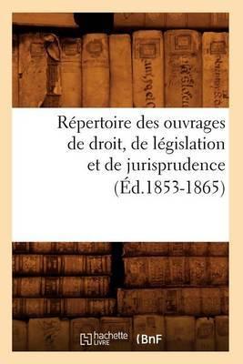 Repertoire Des Ouvrages de Droit, de Legislation Et de Jurisprudence (Ed.1853-1865)