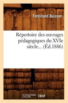 Repertoire Des Ouvrages Pedagogiques Du Xvie Siecle... (Ed.1886)