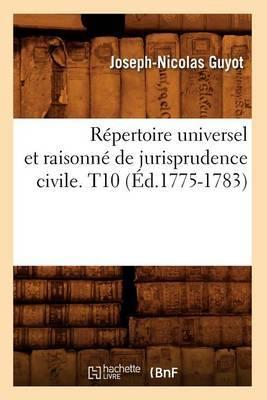 Repertoire Universel Et Raisonne de Jurisprudence Civile. T10 (Ed.1775-1783)