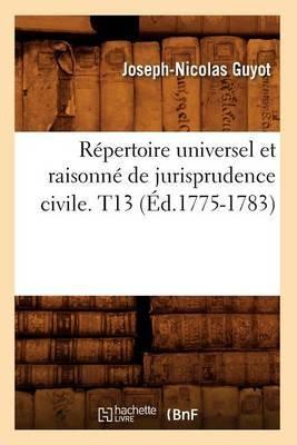 Repertoire Universel Et Raisonne de Jurisprudence Civile. T13 (Ed.1775-1783)
