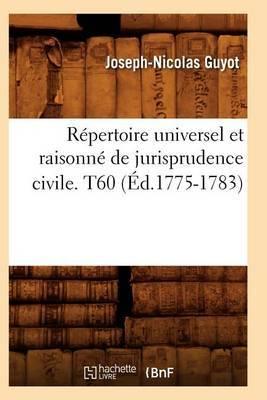 Repertoire Universel Et Raisonne de Jurisprudence Civile. T60 (Ed.1775-1783)