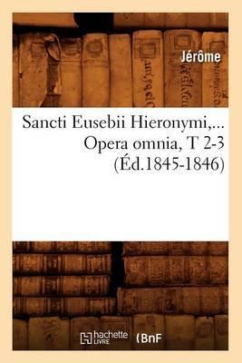 Sancti Eusebii Hieronymi. Opera Omnia, Tomes 2-3 (Ed.1845-1846)