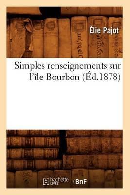 Simples Renseignements Sur L'Ile Bourbon; (Ed.1878)