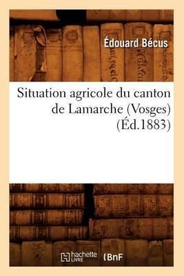 Situation Agricole Du Canton de Lamarche (Vosges) (Ed.1883)